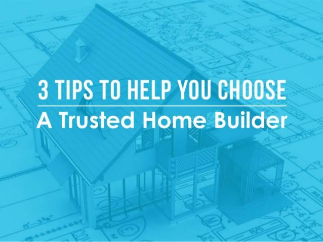 3 tips to help you choose a trusted home builder for How to choose a builder for your house